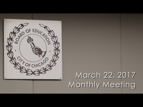 Chicago Board of Education Monthly Meeting March 22, 2017