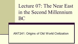 Lecture 07   The Near East in the Second Millennium BC