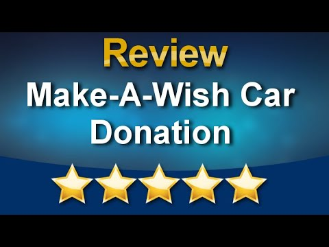 Make A Wish Car Donation Superb Five Star Review By Stanley Youtube