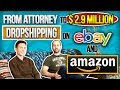 From Attorney to $2.9 Million Dropshipping on eBay & Amazon  ( How to Get Started )