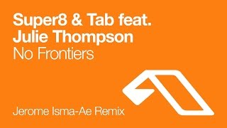 Super8 & Tab feat. Julie Thompson - No Frontiers (Jerome Isma-Ae Remix)