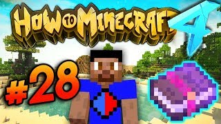 GETTING THE BEST ENCHANTS! - HOW TO MINECRAFT S4 #28