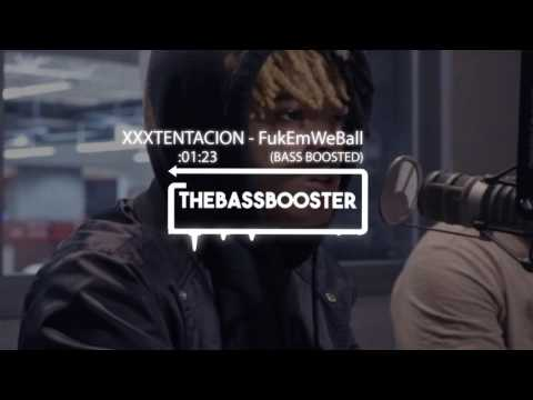 XXXTENTACION - FukEmWeBall(BASS BOOSTED)