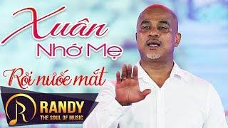 Randy Nhac Xuan Nho Me 2019 Nhac Xuan Tru Tinh Ve Me Cam Dong Roi Nuoc Mat