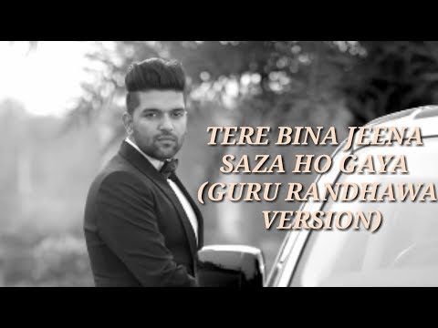 Tere Bina jeena saza ho gaya song (Guru Randhawa version)