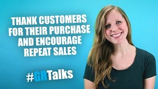 Thank customers for their purchase and encourage repeat sales | #GRTalks | #3