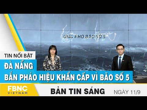 Bản tin sáng 11/9 | Đà Nẵng: bắn pháo hiệu khẩn cấp vì bão số 5 | FBNC