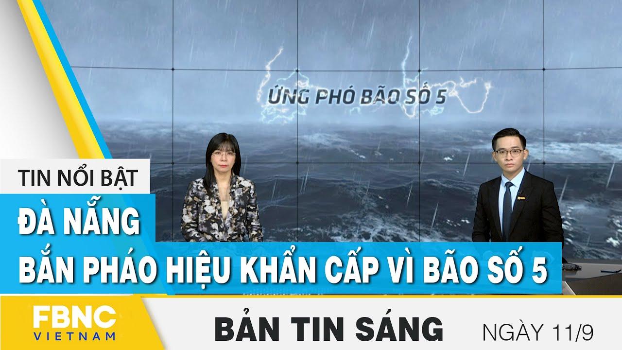 Bản tin sáng 11/9 | Đà Nẵng: bắn pháo hiệu khẩn cấp vì bão số 5 | FBNC | Tóm tắt những kiến thức liên quan đến hinh ve hoa 5 canh mới cập nhật