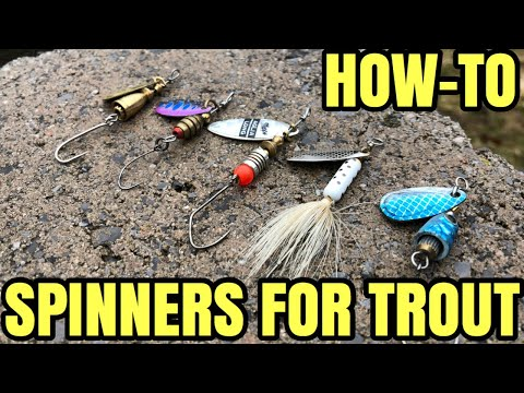 HOWTO FISH SPINNERS FOR TROUT - TIPS & TRICKS For SUCCESS