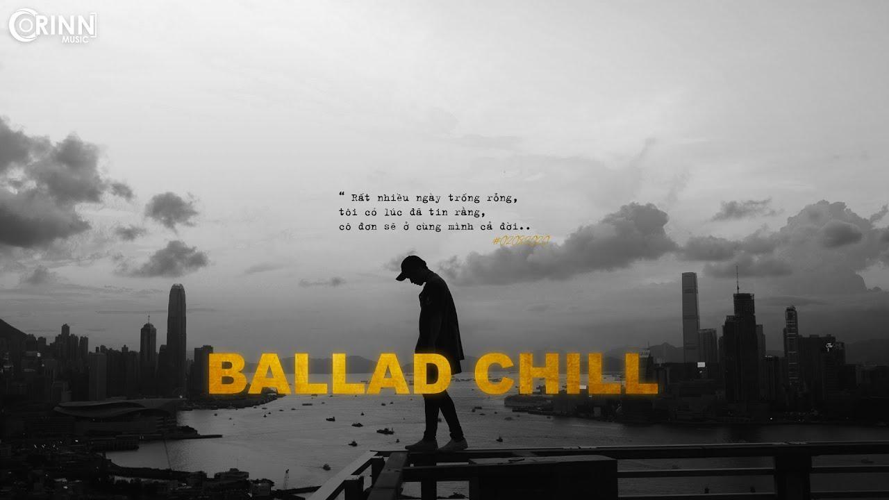 Hoa Nở Không Màu… | Những Bản Ballad Việt Tâm Trạng Hay Nhất 2020 | Ballad Chill