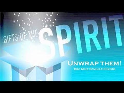 Seminar Gifts of the Spirit 032318: Unwrap the Gifts! Crave Them. Seek Them. Release Them!