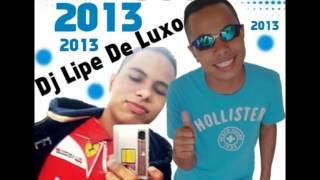 SET DO DJ LIPE DE LUXO TA MUITO FODA [LANÇAMENTO 2013 BRABA]