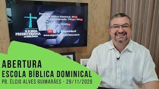 Escola Bíblica Dominical  - ABERTURA - 29/11/2020 - Pb. Élcio Alves Guimarães