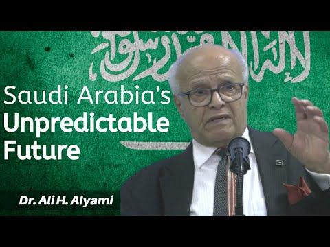 Dr. Ali H. Alyami: Saudi Arabia's Unpredictable Future