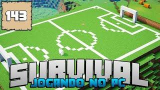 Minecraft Sobrevivência Ep.#143: FIZ UM SUPER CAMPO DE FUTEBOL DO LADO DA MINHA CASA