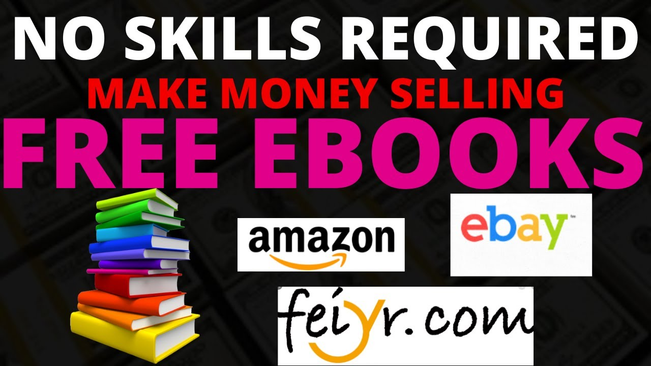 No Skills Needed Make Money Selling Free Ebooks On Amazon Ebay More In 2020 How To Sell Ebooks Youtube