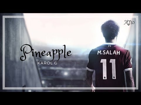 Mohamed Salah ● Karol G - Pineapple...