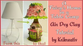 Watch me craft! A Fairy's Home in a Table Lamp, Air Dry Clay Tutorial by Krikreativ