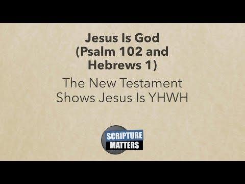 Jesus is God - Psalm 102 and Hebrews 1 | Scripture Matters