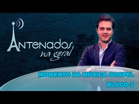 Antenados - Momento da música gospel - (bloco 3 de 4) 22-07-2015
