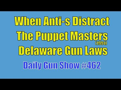 When Anti-s Distract, The Puppet Masters (1994), Nutnfancy, Delaware Gun Laws - Daily Gun Show #462
