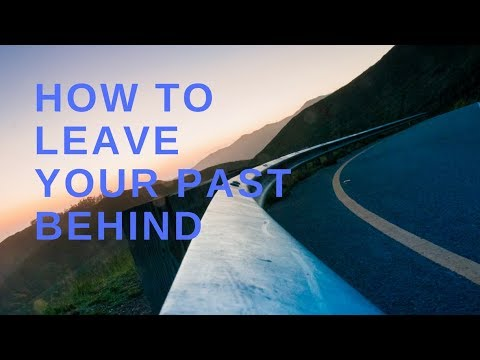 How to Leave Your Past Behind
