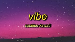 Cookiee Kawaii - Vibe (Lyrics) | if i throw it back is it fast enough
