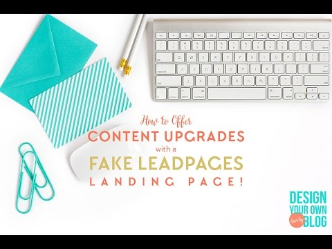How to Offer Content Upgrades with a Fake LeadPages Landing Page