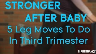 4 Leg Moves to Do in Your Third Trimester | Parents