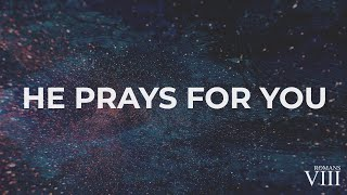 He Prays For You | Romans 8:26-27