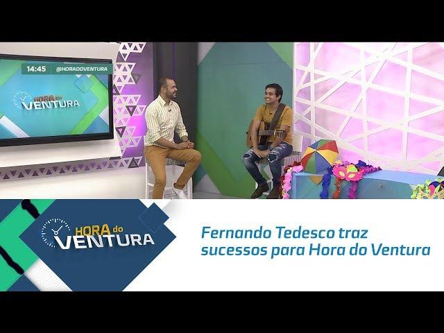 Fernando Tedesco traz sucessos para Hora do Ventura - Bloco 02