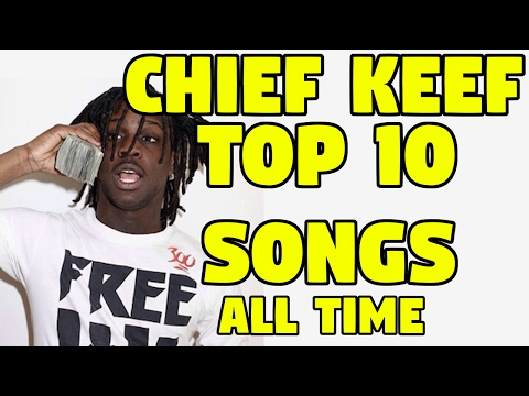 Chief Keef Top 10 Songs Of All Time