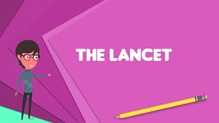 What Is The Lancet? Explain The Lancet, Define The Lancet, Meaning Of The Lancet
