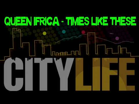 Queen Ifrica - Times Like These (City Life Riddim)