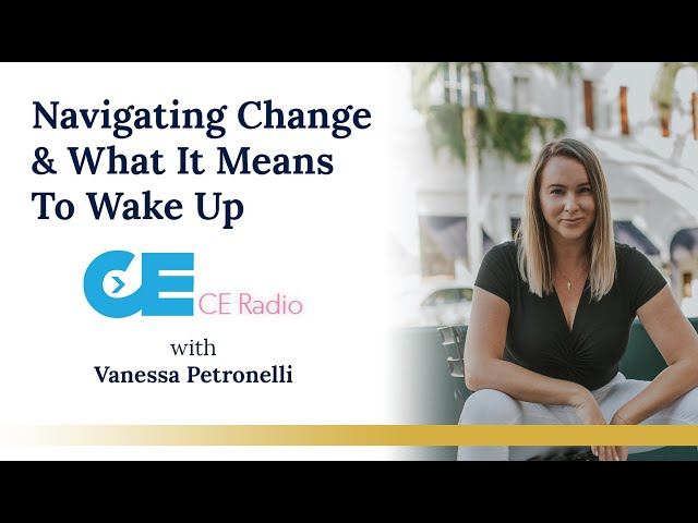 Navigating Change & What It Means To Wake Up
