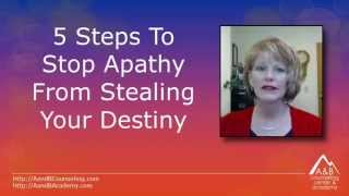 5 Steps to Stop Apathy From Stealing Your Destiny