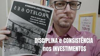 🔵 DISCIPLINA e CONSISTÊNCIA nos INVESTIMENTOS | O que é o Projeto 6 E 5?