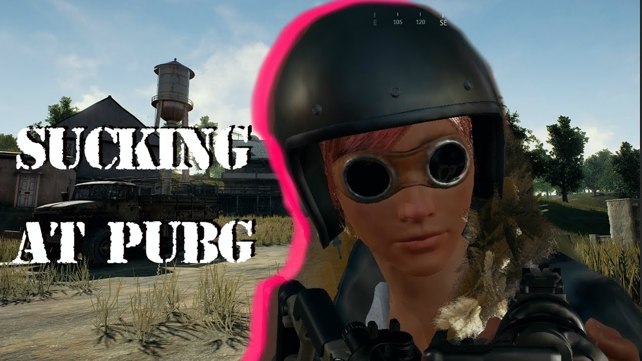Sucking At Player Unknowns PUBG YouTube