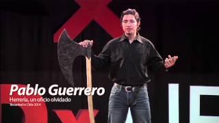 Herrería, un oficio olvidado: Pablo Guerrero at TEDxUFRO
