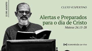 CULTO VESPERTINO: Alertas e preparados para o dia de Cristo | IPBNL | 29.08.2021