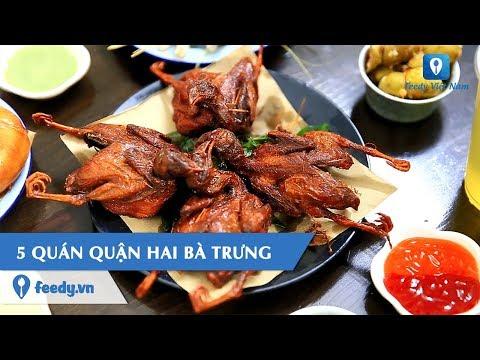 [Review] Ghim ngay 5 QUÁN NGON NỨC TIẾNG quận Hai Bà Trưng, Hà Nội| Feedy VN