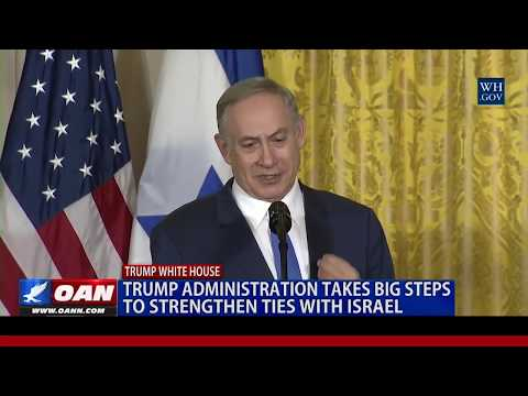 Trump administration takes big steps to strengthen ties with Israel