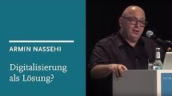 Armin Nassehi: Für welches Problem ist die Digitalisierung eine Lösung?