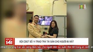 BẢN TIN 141 ngày 03/02/2019 | Đội CSGT số 14 trao trả tài sản cho người bị mất