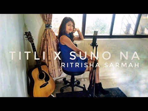 Titli X Suno Na | One Take Cover | Ritrisha Sarmah