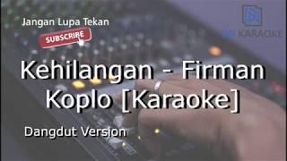 Download lagu Kehilangan - Firman (Karaoke Koplo)