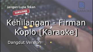 Kehilangan - Firman (Karaoke Koplo)
