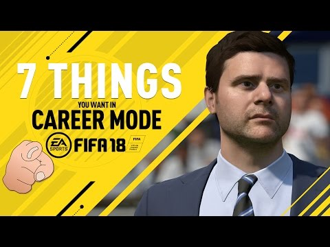 7 Things You Want In FIFA 18 Career Mode
