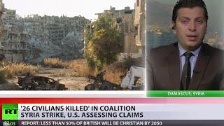 Syria Strikes: US-led coalition bombing allegedly kills 26 civilians