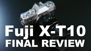 Fuji X-T10: Final Hands On Review after a few weeks of Shooting the Fujifilm X-T10